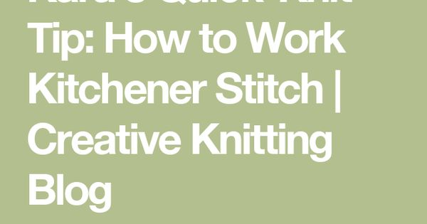 Kara S Quick Knit Tip How To Work Kitchener Stitch Creative Knitting Blog