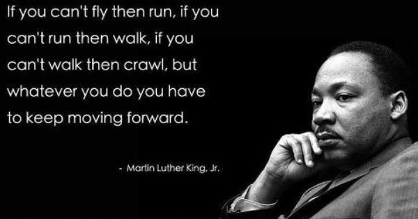 If You Can't Fly Then Run. If You Can't Run Then Walk. If
