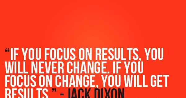 If you focus on results, you will never change. p90x fitness workout