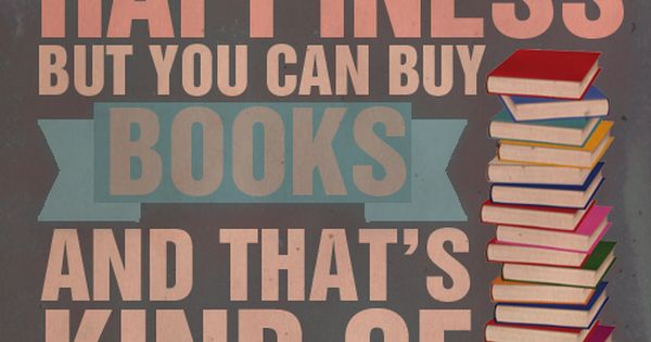 You can't buy happiness, but you can buy books and that's kind