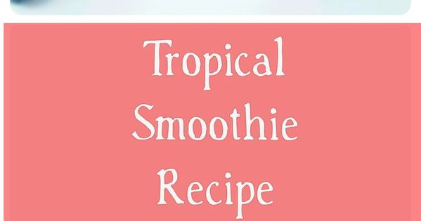 Tropical smoothie recipes, Mango and Smoothie on Pinterest