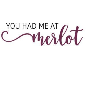 Silhouette Design Store You Had Me At Merlot Phrase Wine Quotes Funny Wine Quotes Merlot Quotes
