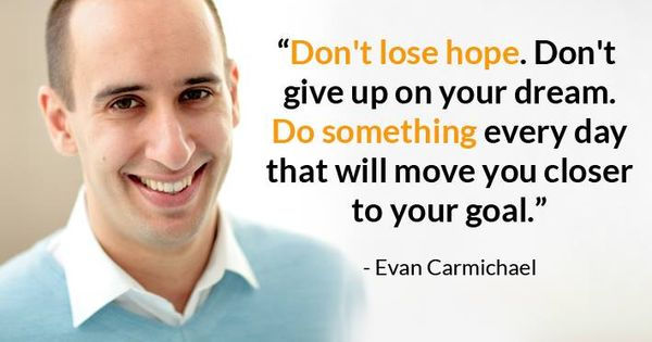 """Every Day Do Something That Will Inch: """"Don't Lose Hope. Don't Give Up On Your Dream. Do"""