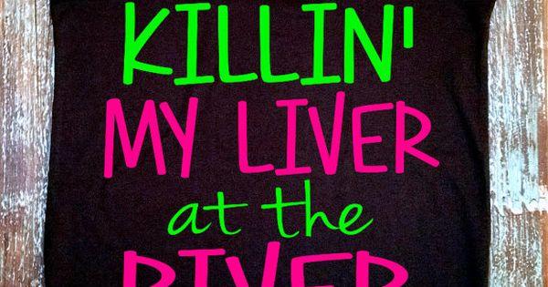 Killin My Liver At The River River Tank By Ashleyscustomapparel Boating Life Pinterest
