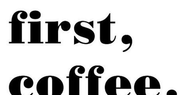 But first, coffee. mornings quotes