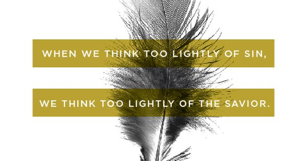 When we think too lightly of sin, we think too lightly of