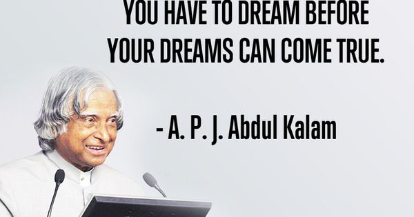 """a p j abdul kalam essay """"dreams is not what you see in sleep, is the thing which doesn't let you sleep"""" an  impressive quote that fascinates me to write a brief note about dr apj abdul."""