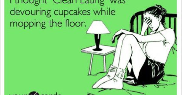 "I though ""clean eating"" was devouring cupcakes while mopping the floor. haha"