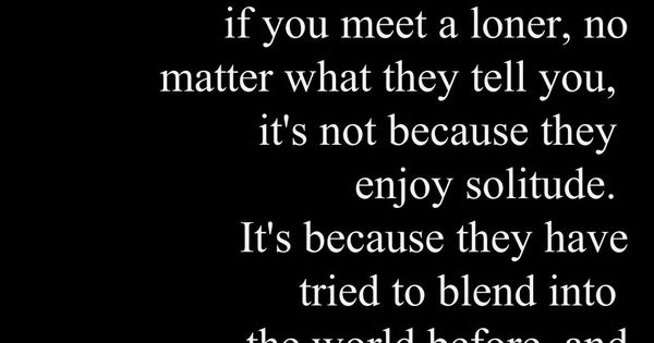 Let Me Tell You This If You Meet A Loner Quotes At Repinnednet