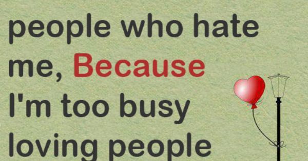 17 Best Too Busy Quotes On Pinterest: Honestly, I Don't Have Time To Hate People Who Hate Me