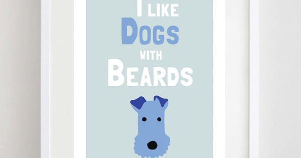 I Like Dogs with Beards print. The perfect gift for pet lovers