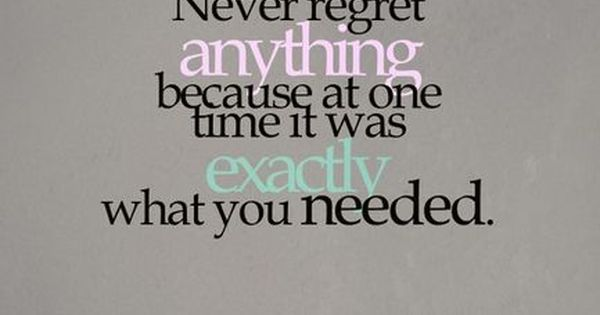 no regrets. ever. life motto.