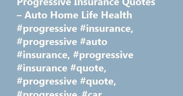 Progressive Auto Insurance Quote Impressive Progressive Insurance Quotes  Auto Home Life Health Progressive
