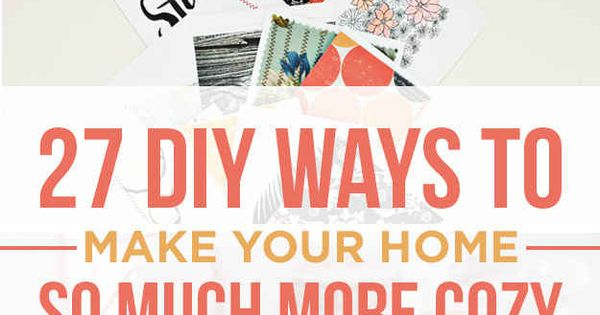 27 DIY Ways To Make Your Home So Much More Cozy -