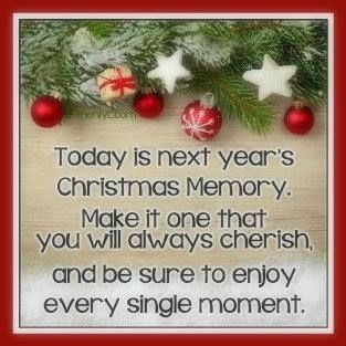 Today Is Next Year S Christmas Memory Love Family Quote Memories Christmas Cherish Christmas Memory Xmas Quotes Family Christmas Quotes