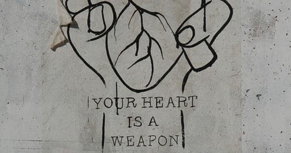 Your Heart Is A Weapon The Size Of Your Fist.