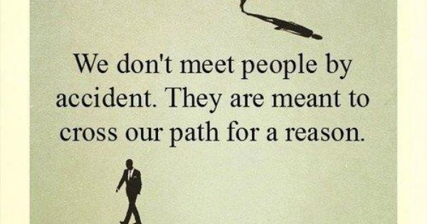 We Do Not Meet People By Accident. They Are Meant To Cross