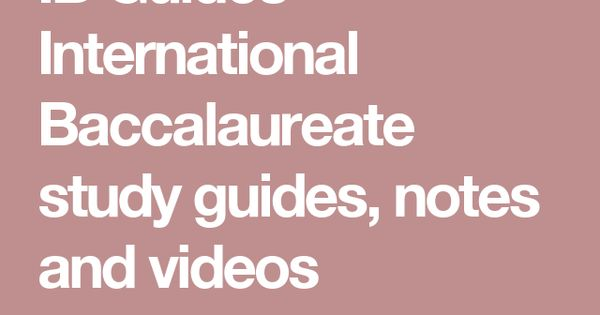 ib guides international baccalaureate study guides notes and ib guides international baccalaureate study guides notes and videos ib diploma international baccalaureate and baccalaureate