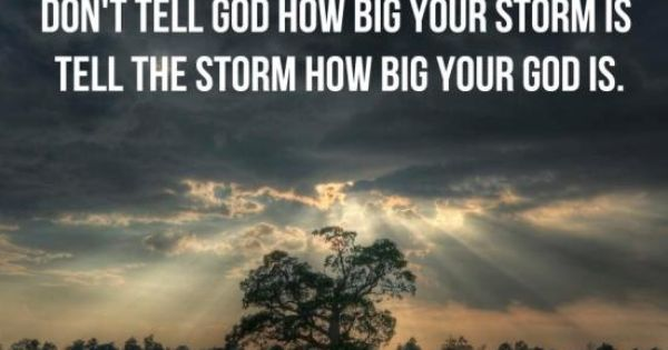 Oh so true!! Now, to stay focused on God when the storm