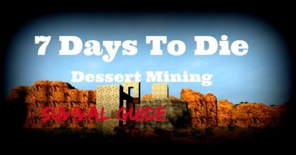 7 Days To Die Epic Dessert Mining Base Survival Guide The Rev