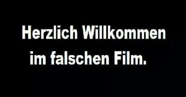 Herzlich Willkommen im falschen Film.   Sprüche ...