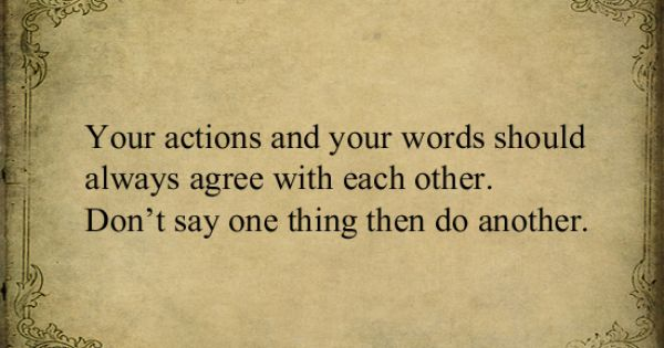 Your Actions And Your Words Should Always Agree With Each