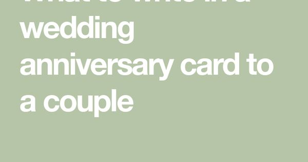 What To Write In A Wedding Anniversary Card To A Couple Wedding Anniversary Cards Wedding Anniversary Greeting Cards Anniversary Card Sayings