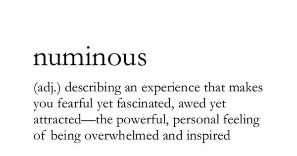 Numinous Describing An Experience That Makes You Fearful Yet