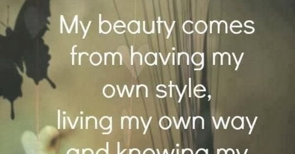 My Beauty Comes From Having My Own Style, Living My Own