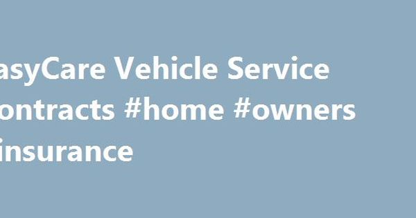 Easycare Vehicle Service Contracts Home Owners Insurance Http