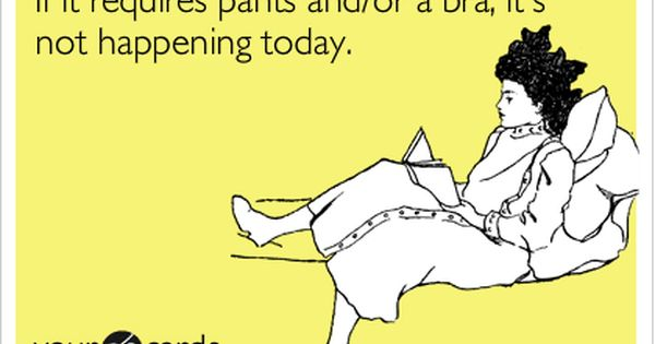Free, Confession Ecard: If it requires pants and/or a bra, it's not