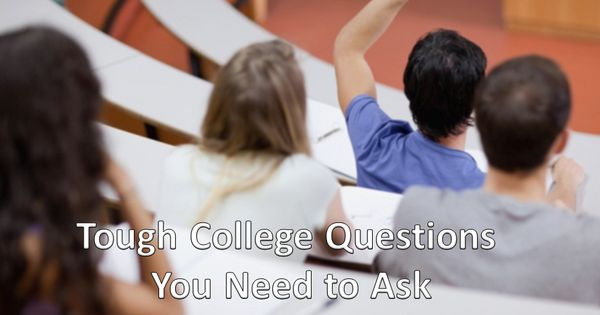 Tough College Questions You Need to Ask (And Where to Find the Answers ...