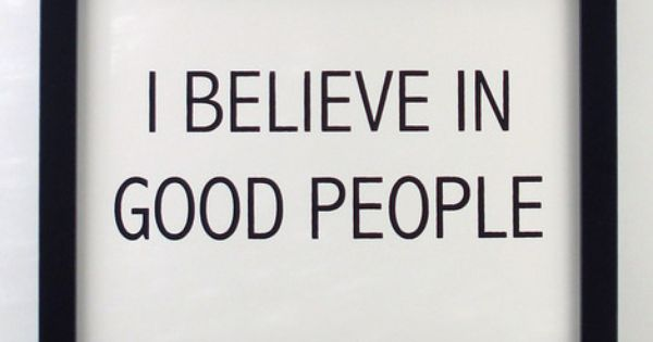 I Believe In Good People. via | a life lived well