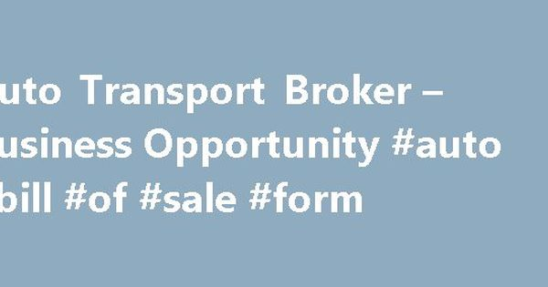 Auto Transport Broker u2013 Business Opportunity #auto #bill #of #sale - bill of sale