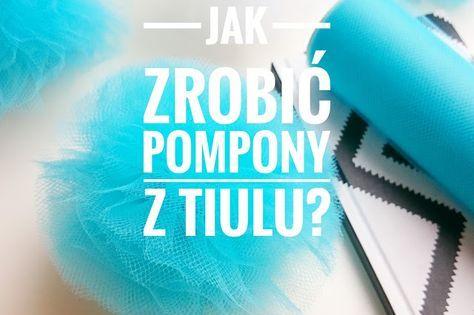 Http Www Zakochanawsztuce Pl 2017 01 Jak Zrobic Pompony Z Tiulu Html Diy And Crafts Handmade Crafts