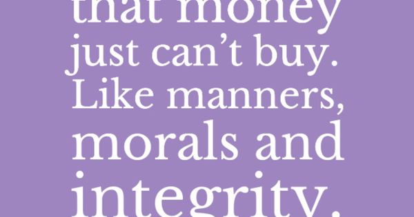There are some things that money just can't buy. Like manners, morals