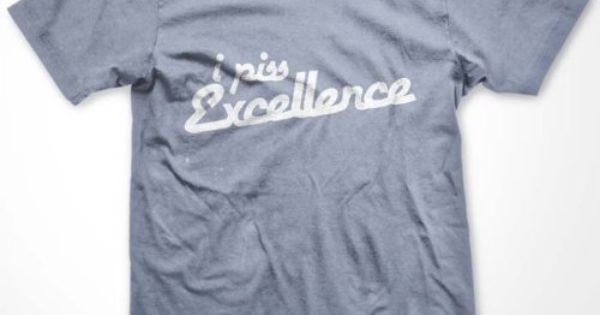 Well Ricky bobby i piss excellence