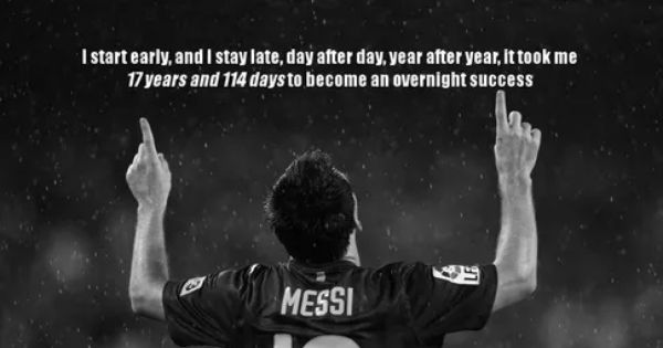 """It took me 17 years and 114 days to become an overnight success.""""    Motivational picture quotes, Motivational pictures, Messi"""