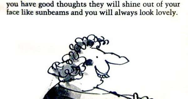 """If you have good thoughts they will shine out of your face"