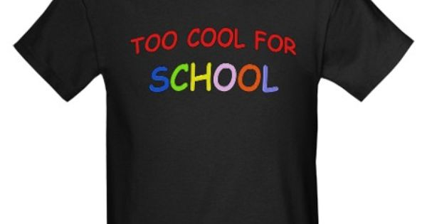 Too cool for school kids dark t shirt my boys would love for Too cool t shirts