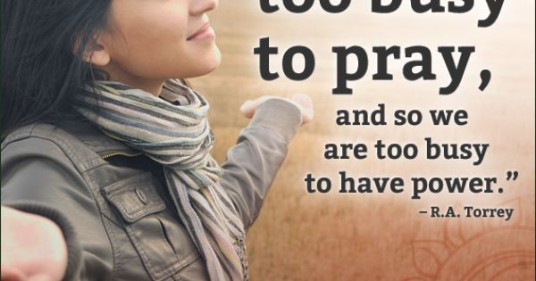"17 Best Too Busy Quotes On Pinterest: ""We Are Too Busy To Pray..."" R. A. Torrey #quotes #prayer"