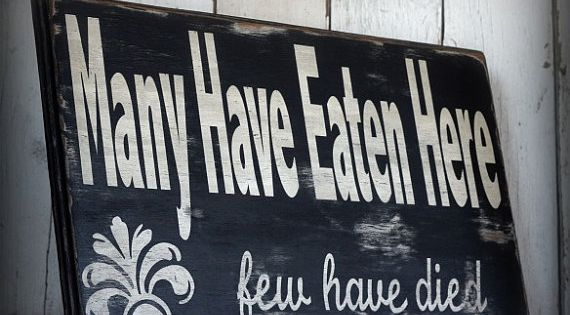 Many Have Eaten Here...few have died Painted and distressed wood sign -