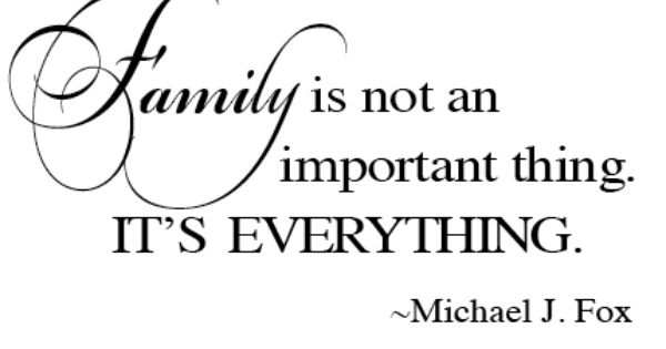 Family Is Not An Important Thing It S Everything