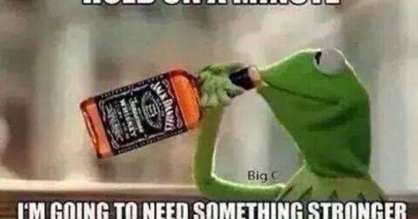Kermit   Tea   Jack Daniels   Hold on a minute... I'm ...
