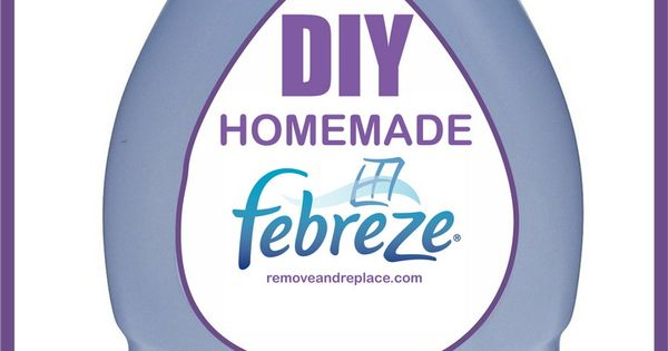 Best DIY Recipe For Homemade Febreze - Air Freshener - RemoveandReplace.com : Food : Pinterest ...