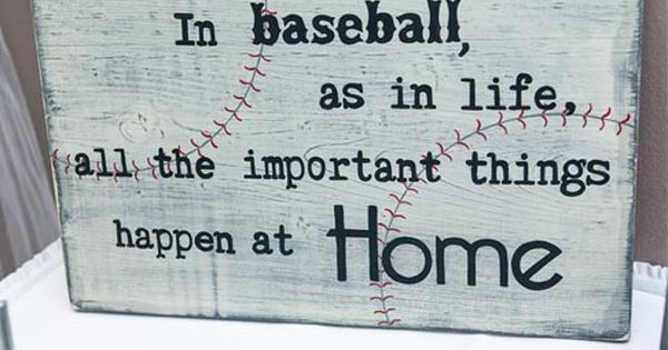 u0026quot in baseball as in life   all the important things happen at home  u0026quot
