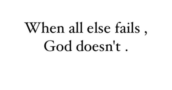 When All Else Fails, God Doesn't!