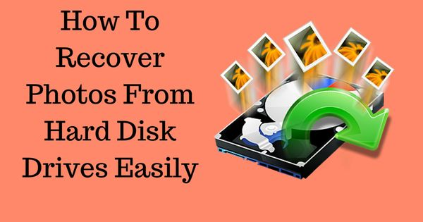 How To Recover Photos From Hard Disk Drives Easily Recover Photos Data Recovery Tools Hard Disk Drive