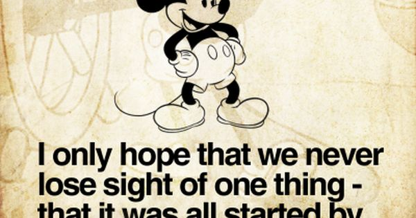 What a great quote. Disney princesses are great but Mickey ...