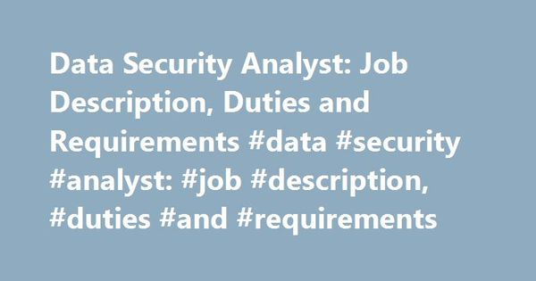 Data Security Analyst Job Description, Duties and Requirements - analyst job description
